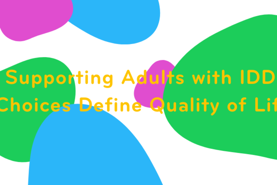 Supporting Adults with IDD: Choices Define Quality of Life