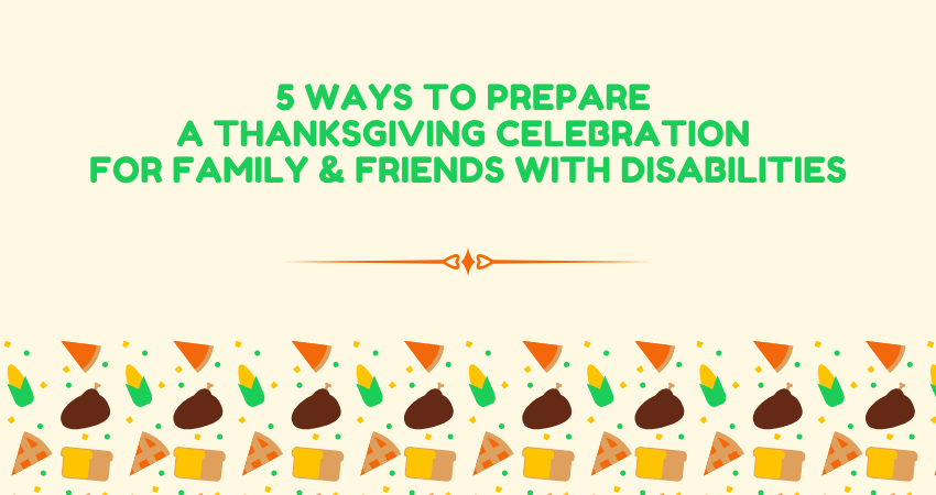 5 Ways to Prepare a Thanksgiving Celebration for Family & Friends with Disabilities