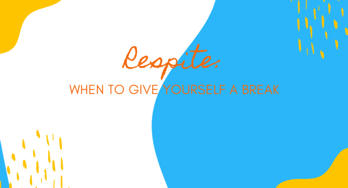 Respite: When to give yourself a break
