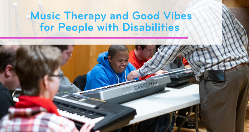 Music Therapy and Good Vibes for People With Disabilities