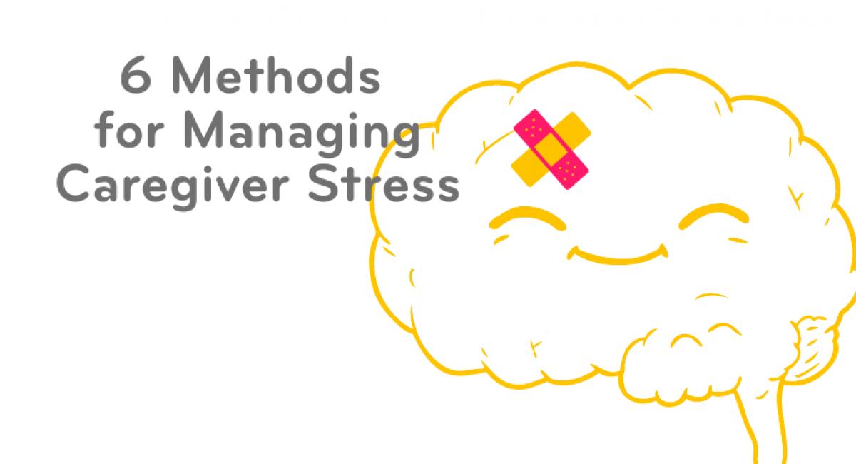 6 Methods for Managing Caregiver Stress